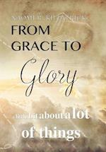 From Grace to Glory. . .: A Little Bit About A Lot of Things
