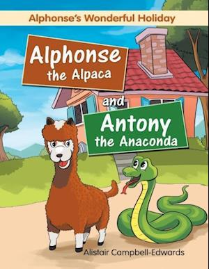 Bog, hæftet Alphonse the Alpaca and Antony the Anaconda: Alphonse's wonderful holiday af Alistair Campbell-Edwards