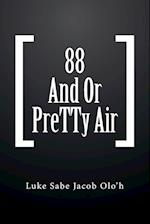88 And Or PreTTy Air