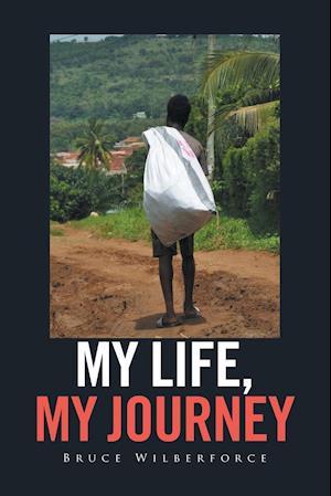 Bog, hæftet My Life, My Journey af Bruce Wilberforce