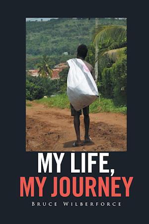 Bog, hardback My Life, My Journey af Bruce Wilberforce