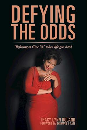 """Defying the Odds: """"Refusing to Give Up"""" when life gets hard"""