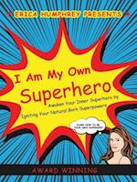 I Am My Own Superhero: Awaken Your Inner Superhero by Igniting Your Natural Born Superpowers af Erica Humphrey