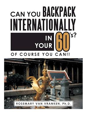 Can You Backpack Internationally in Your 60's?: Of Course You Can!!