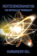 Nextscienceman2100: The Crystals of Tranquility af Harminder Gill