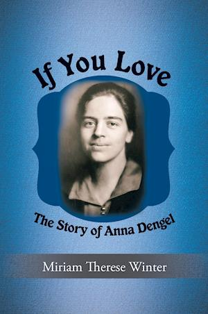 Bog, hæftet If You Love: The Story of Anna Dengel af Miriam Therese Winter