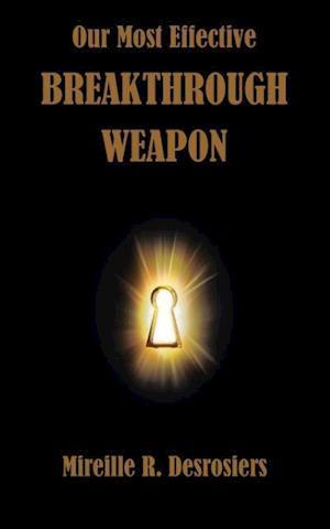 Bog, hæftet Our Most Effective Breakthrough Weapon af Mireille Desrosiers, Mireille  R. Desrosiers