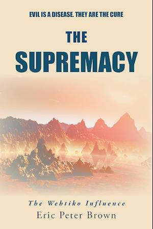 Bog, hæftet The Supremacy: The Wehtiko Influence af Eric Peter Brown