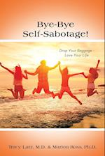 Bye-Bye Self-Sabotage!: Drop Your Baggage - Love Your Life