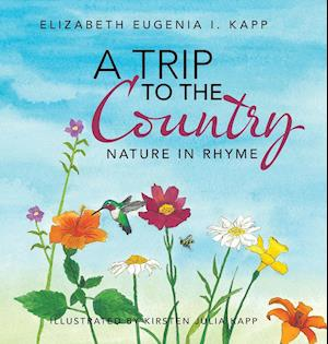 Bog, hardback A Trip to the Country: Nature in Rhyme af Elizabeth Eugenia I. Kapp