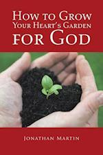 How to Grow Your Heart's Garden for God