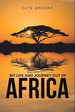 My Life and Journey out of Africa