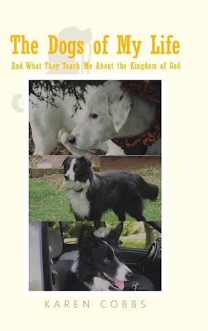 Bog, hardback The Dogs of My Life: And What They Teach Me About the Kingdom of God af Karen Cobbs