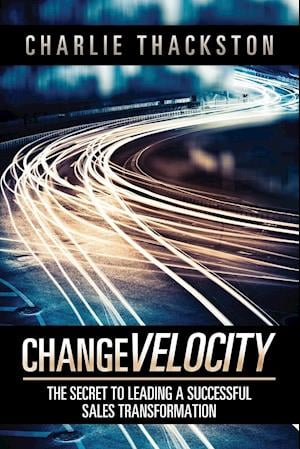 Change Velocity: The Secret to Leading a Successful Sales Transformation