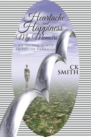 Bog, hæftet Heartache and Happiness My Memoirs: An Island Girl's Quest to Paradise af Ck Smith