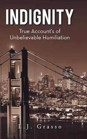 Bog, hardback Indignity: True Account's of Unbelievable Humiliation af L.J. Grasso