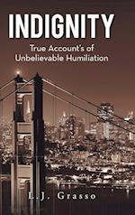 Indignity: True Account's of Unbelievable Humiliation af L.J. Grasso