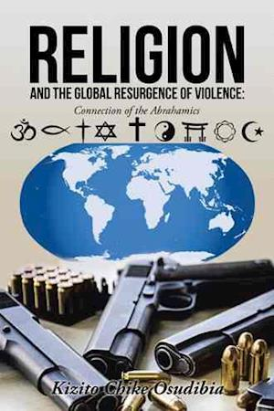 Bog, hardback Religion and the Global Resurgence of Violence:: Connection of the Abrahamics af Kizito Chike Osudibia