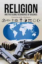 Religion and the Global Resurgence of Violence:: Connection of the Abrahamics af Kizito Chike Osudibia