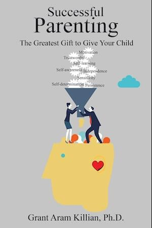 Bog, hæftet Successful Parenting: The Greatest Gift to Give Your Child af Ph.D. Grant Aram Killian