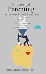 Successful Parenting: The Greatest Gift to Give Your Child af Ph.D. Grant Aram Killian
