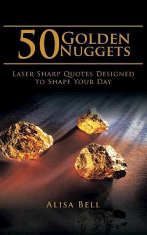 Bog, hæftet 50 Golden Nuggets: Laser Sharp Quotes Designed to Shape Your Day af Alisa Bell