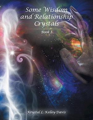 Bog, hæftet Some Wisdom and Relationship Crystals: Book I af Krystal L. Kelley-Davis