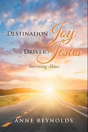 Bog, hæftet Destination Joy, Driver Jesus: Surviving Abuse af Anne Reynolds