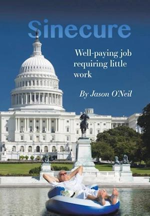 Bog, hardback Sinecure: Well-Paying Job Requiring Little Work af Jason O'neil
