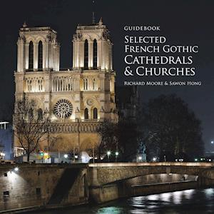 Bog, hæftet Guidebook Selected French Gothic Cathedrals and Churches af Richard Moore, Sawon Hong