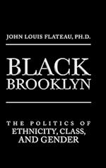 Black Brooklyn: The Politics of Ethnicity, Class, and Gender af Ph.D. John Louis Flateau