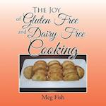 The Joy of Gluten Free and Dairy Free Cooking