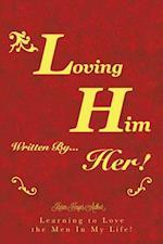 Loving Him..................... Written by Her af Lady K