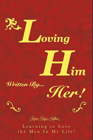 Bog, hæftet Loving Him..................... written by Her: Learning to Love the Men In My Life! af Lady K