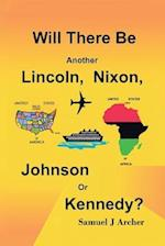 Will There Be Another Lincoln, Nixon, Johnson or Kennedy?