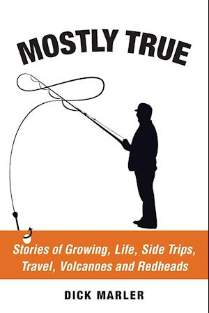 Mostly True: Stories of Growing, Life, Side Trips, Travel, Volcanoes and Redheads