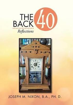 Bog, hardback The Back 40: Reflections af Joseph M. Nixon Ph. D.