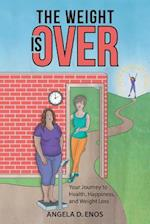 The Weight is Over: Your Journey to Health, Happiness, and Weight Loss af Angela D. Enos