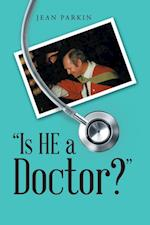 'Is He a Doctor?'