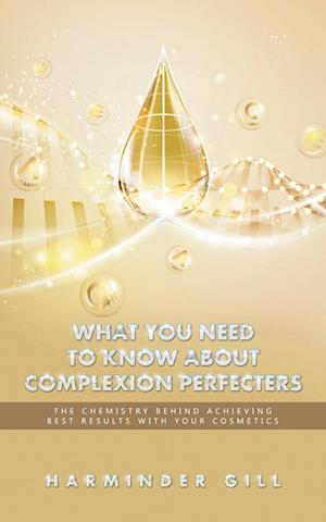 Bog, hæftet What You Need to Know About Complexion Perfecters: The Chemistry Behind Achieving Best Results with Your Cosmetics af Harminder Gill