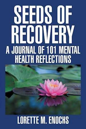 Seeds of Recovery: A Journal of 101 Mental Health Reflections