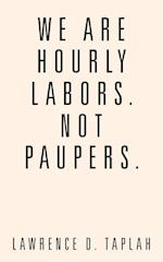 We Are Hourly Labors. Not Paupers.