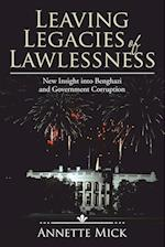 Leaving Legacies of Lawlessness: New Insights into Benghazi and Government Corruption