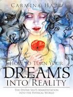 How to Turn Your Dreams into Reality: The Divine Self's Manifestation into the Physical World