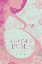 AromaBump: The Belly Bible for Aromatherapy in Pregnancy