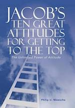 Jacob's Ten Great Attitudes for Getting to the Top