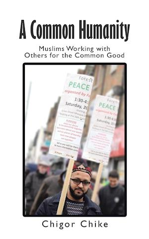 Bog, hæftet A Common Humanity: Muslims Working with Others for the Common Good af Dr. Chigor Chike