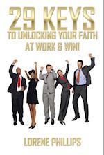 29 Keys to Unlocking Your Faith at Work & Win!