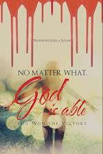 No Matter What, God Is Able