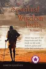 THE SPIRITUAL WISDOM OF INDIA: About my search for happiness and the truth in life with Indian gurus and palm leaf astrologers